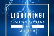 LIGHTNING! Clearing Patterns In A Flash